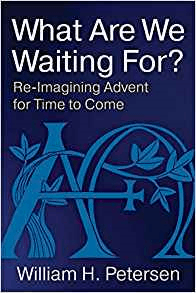 Cover of the book What Are We Waiting For? Re-Imagining Advent for Time to Come by William H. Petersen